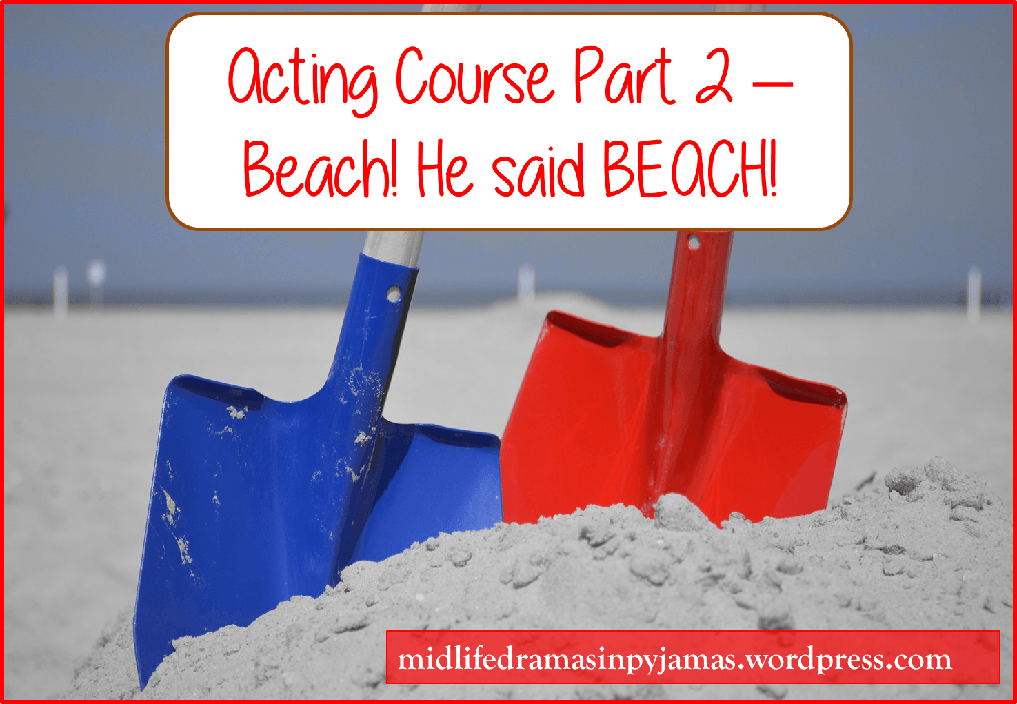A funny blog post about the second session on an acting course, from Midlife Dramas in Pyjamas