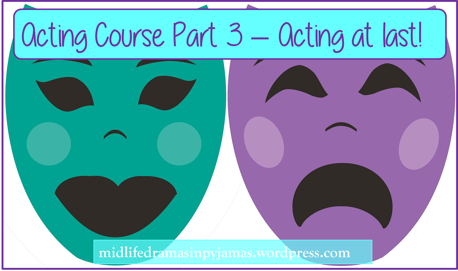 A funny blog post about the third session on an acting course, from Midlife Dramas in Pyjamas