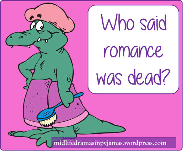 A funny blog post about romance, from Midlife Dramas in Pyjamas